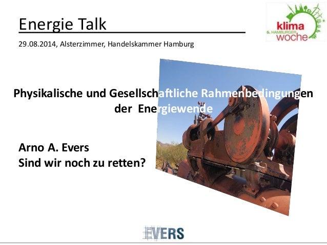 www.aa .com  Physikalische und Gesellschaftliche Rahmenbedingungen der Energiewende  Energie Talk  29.08.2014, Alsterzimme...
