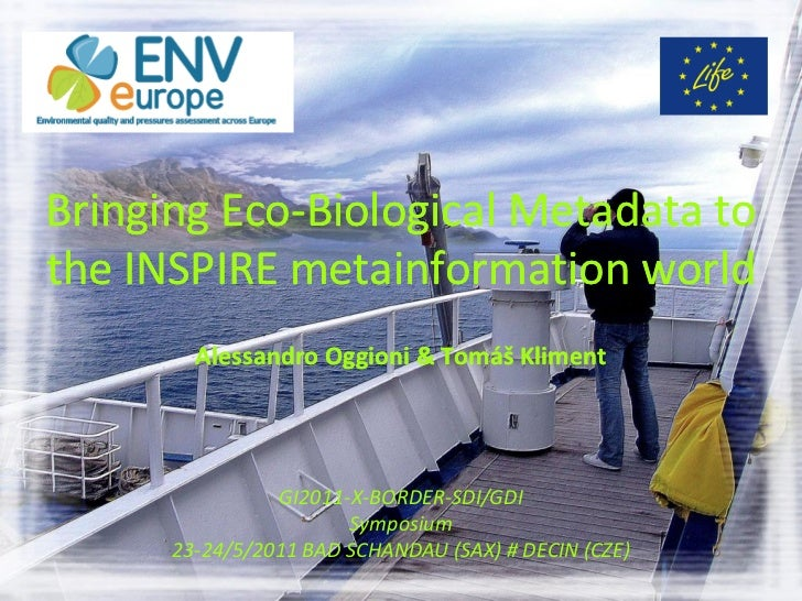 Bringing Eco-Biological Metadata to         Eco-the INSPIRE metainformation world        Alessandro Oggioni & Tomáš Klimen...