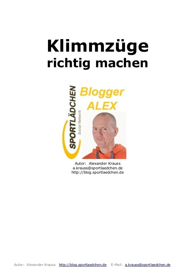 Klimmzüge richtig machen Autor: Alexander Krauss a.krauss@sportlaedchen.de http://blog.sportlaedchen.de Autor: Alexander K...