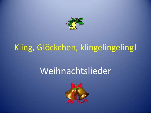 Kling, Glöckchen, klingelingeling!  Weihnachtslieder