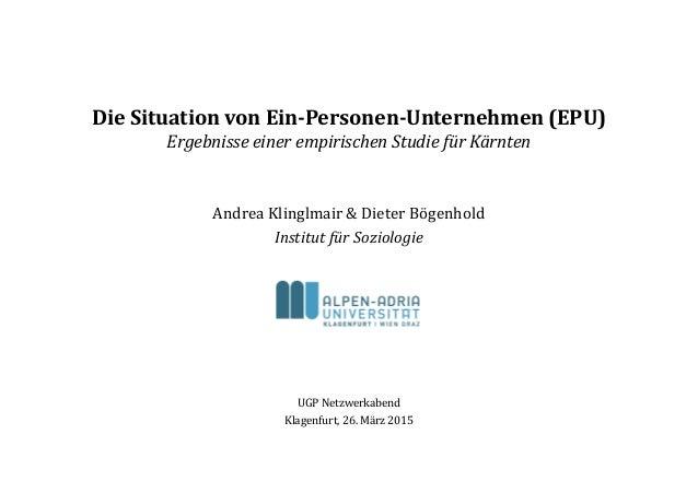 Die Situation von Ein-Personen-Unternehmen (EPU) Ergebnisse einer empirischen Studie für Kärnten Andrea Klinglmair & Diete...