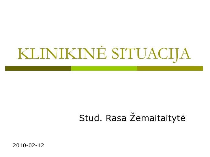 KLINIKIN Ė SITUACIJA Stud. Rasa Žemaitaitytė 2010-02-12