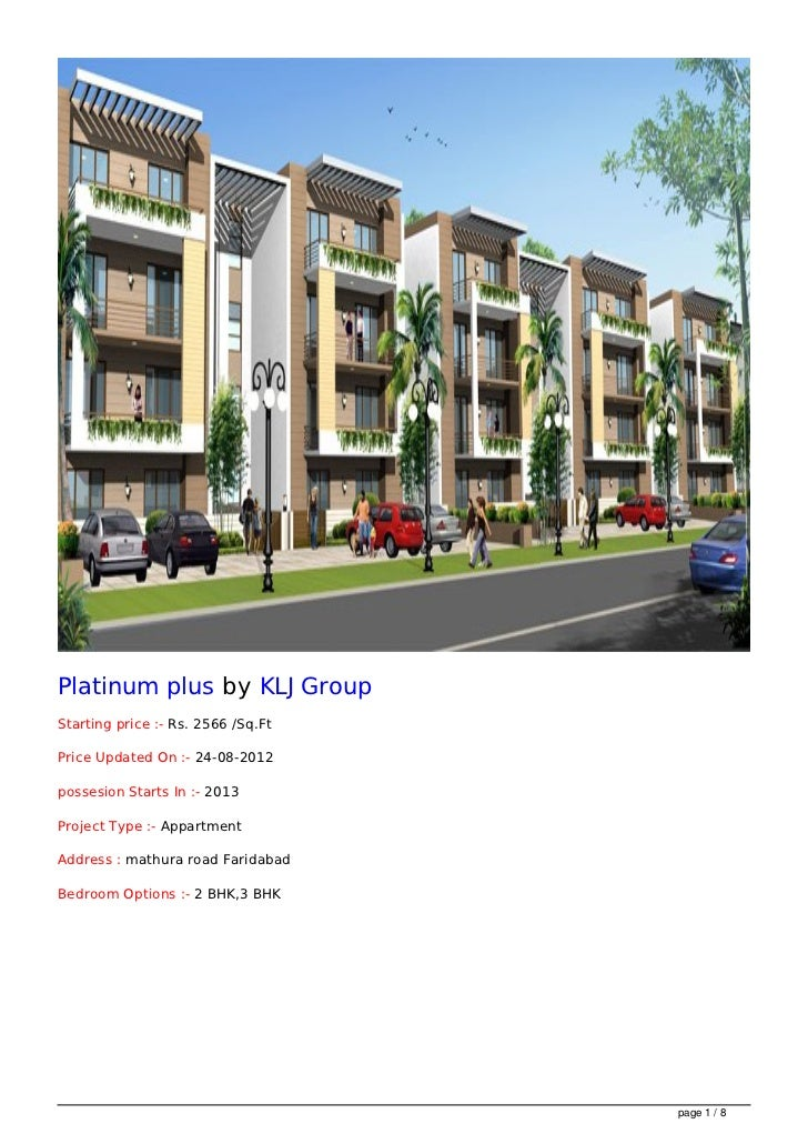 Platinum plus by KLJ GroupStarting price :- Rs. 2566 /Sq.FtPrice Updated On :- 24-08-2012possesion Starts In :- 2013Projec...