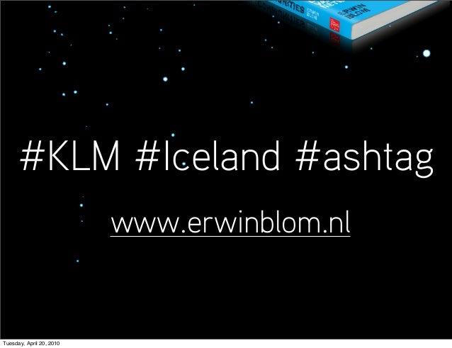 #KLM #Iceland #ashtag www.erwinblom.nl Tuesday, April 20, 2010