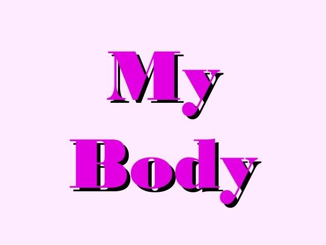 MyMy BodyBody