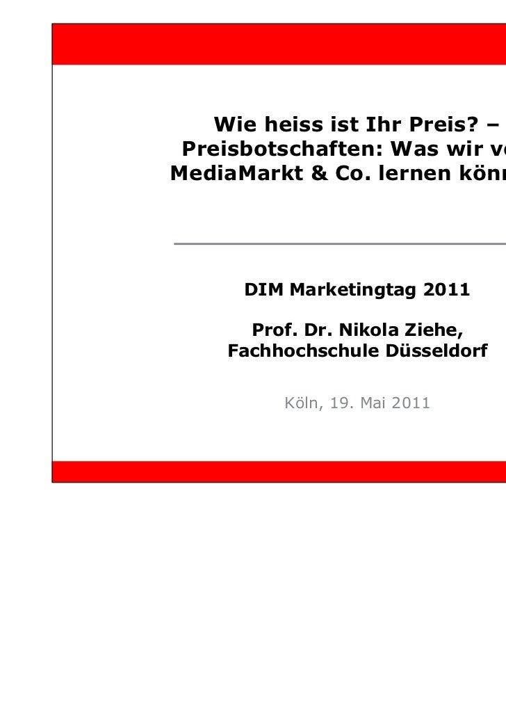 Wie heiss ist Ihr Preis? – Preisbotschaften: Was wir vonMediaMarkt & Co. lernen können     DIM Marketingtag 2011      Prof...