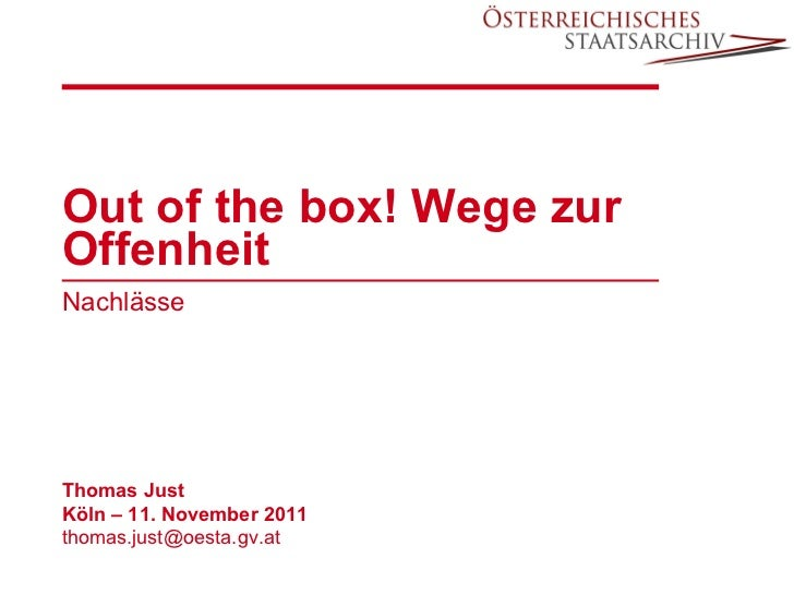 Out of the box! Wege zur Offenheit  Nachlässe Thomas Just Köln – 11. November 2011 [email_address]