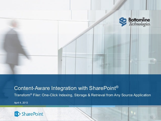 Content-Aware Integration with SharePoint®Transform® Filer: One-Click Indexing, Storage & Retrieval from Any Source Applic...
