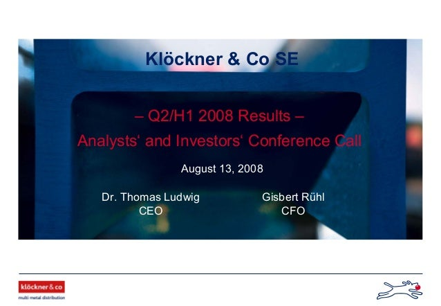 Klöckner & Co SE – Q2/H1 2008 Results – Analysts' and Investors' Conference Call Dr. Thomas Ludwig CEO August 13, 2008 Gis...