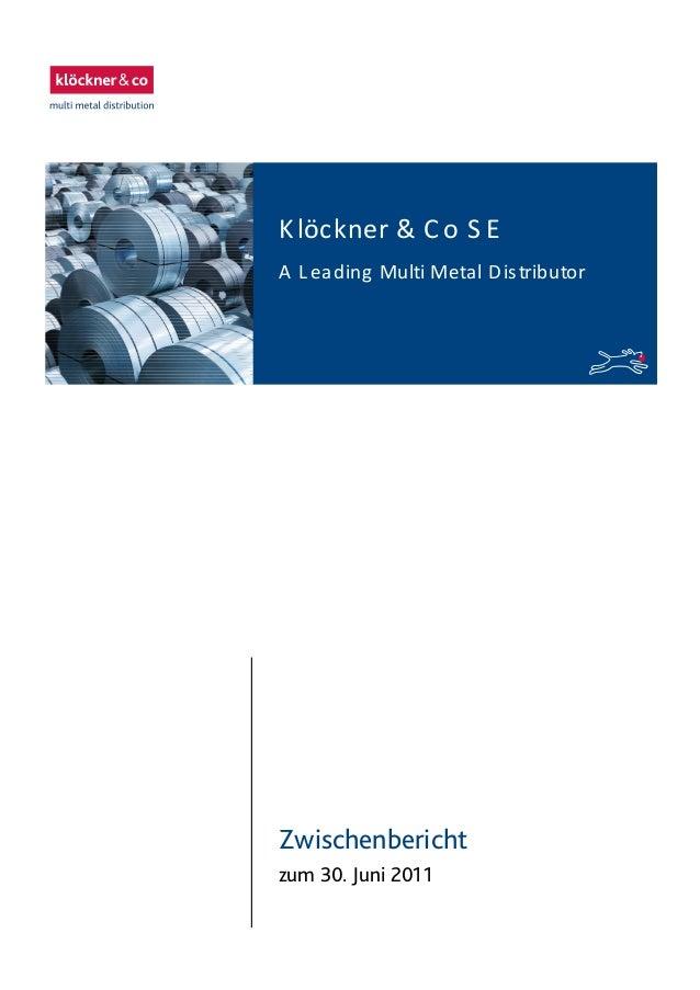Zwischenbericht zum 30. Juni 2011 Klöckner & C o S E A Leading Multi Metal Distributor