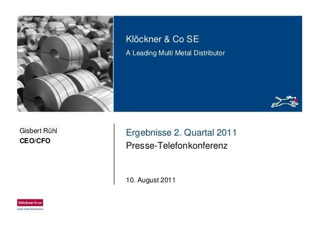 Klöckner & Co SE A Leading Multi Metal Distributor Ergebnisse 2. Quartal 2011 Presse-Telefonkonferenz 10. August 2011 Gisb...