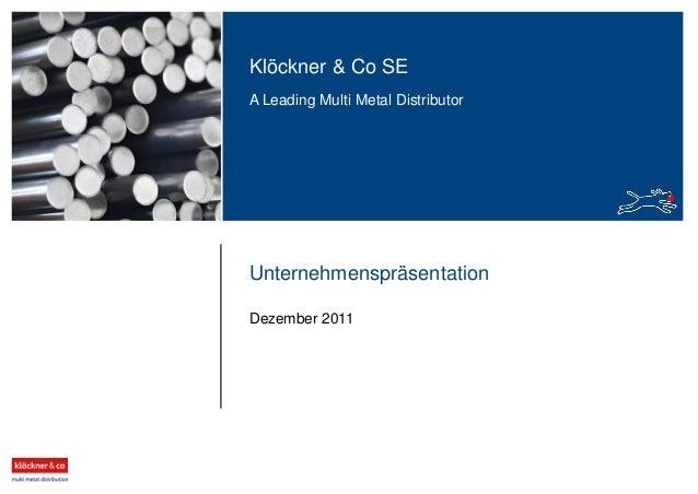 Klöckner & Co SE A Leading Multi Metal Distributor Unternehmenspräsentation Dezember 2011