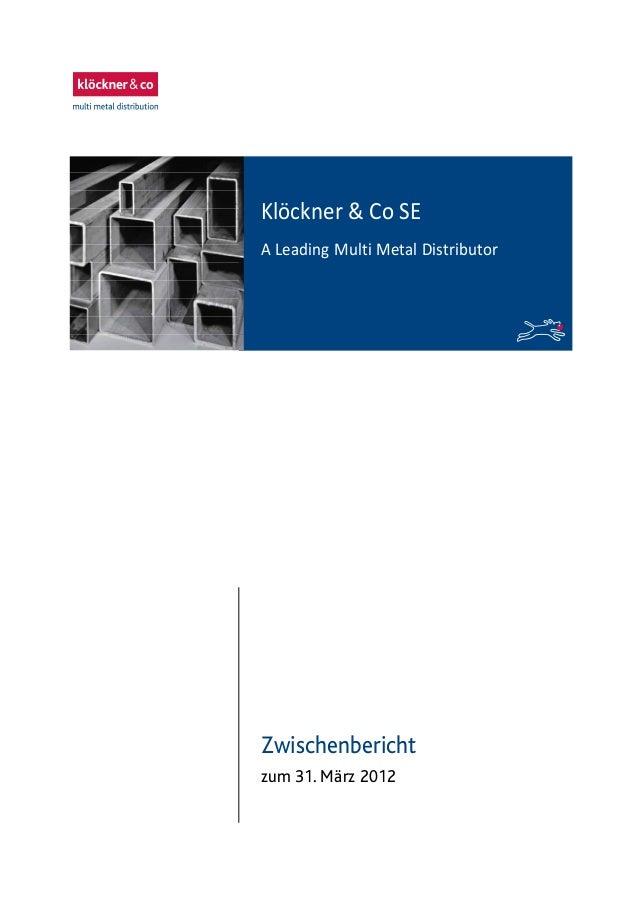 Zwischenbericht zum 31. März 2012 Klöckner & Co SE A Leading Multi Metal Distributor