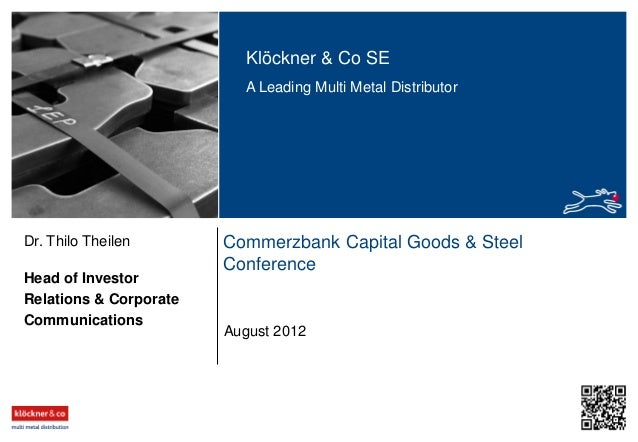 Klöckner & Co SE A Leading Multi Metal Distributor Commerzbank Capital Goods & Steel Conference Head of Investor Relations...