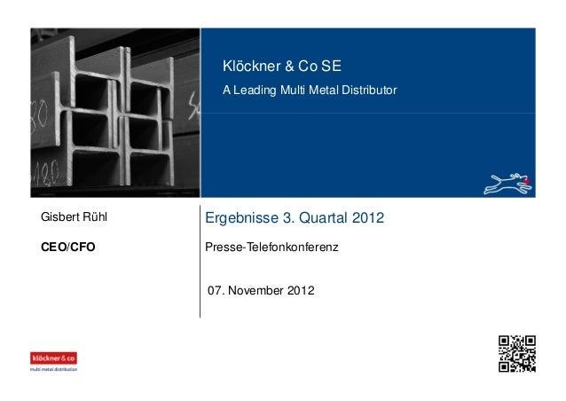 Klöckner & Co SE A Leading Multi Metal Distributor Ergebnisse 3. Quartal 2012 Presse-TelefonkonferenzCEO/CFO Gisbert Rühl ...