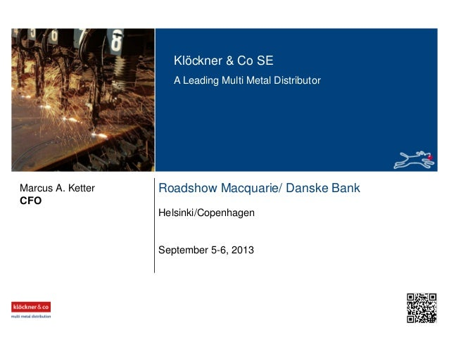 Klöckner & Co SE A Leading Multi Metal Distributor  Marcus A. Ketter CFO  Roadshow Macquarie/ Danske Bank Helsinki/Copenha...