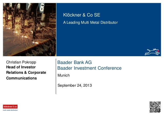 Klöckner & Co SE A Leading Multi Metal Distributor  Christian Pokropp Head of Investor Relations & Corporate Communication...