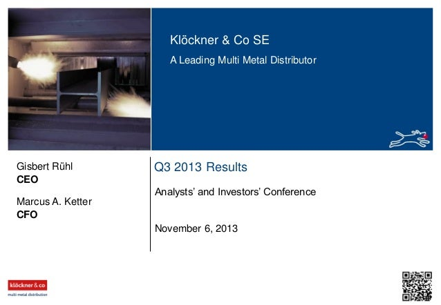 Klöckner & Co SE A Leading Multi Metal Distributor  Gisbert Rühl CEO  Q3 2013 Results Analysts' and Investors' Conference ...