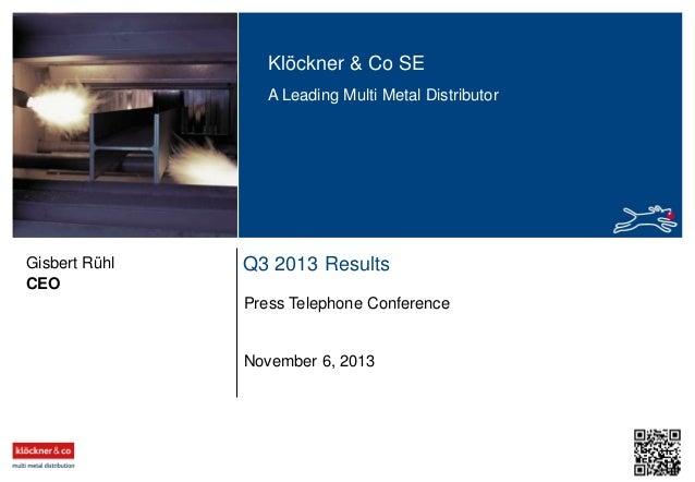 Klöckner & Co SE A Leading Multi Metal Distributor  Gisbert Rühl CEO  Q3 2013 Results Press Telephone Conference  November...