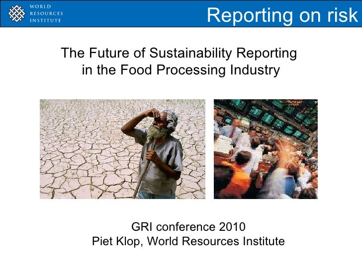 GRI conference 2010 Piet Klop, World Resources Institute Reporting on risk The Future of Sustainability Reporting  in the ...