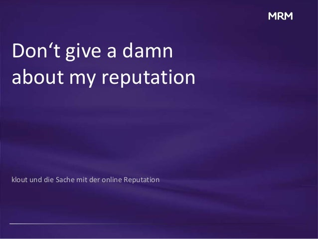 Don't give a damnabout my reputationklout und die Sache mit der online Reputation