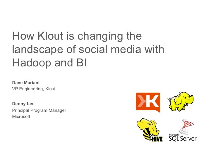 How Klout is changing thelandscape of social media withHadoop and BIDave MarianiVP Engineering, KloutDenny LeePrincipal Pr...