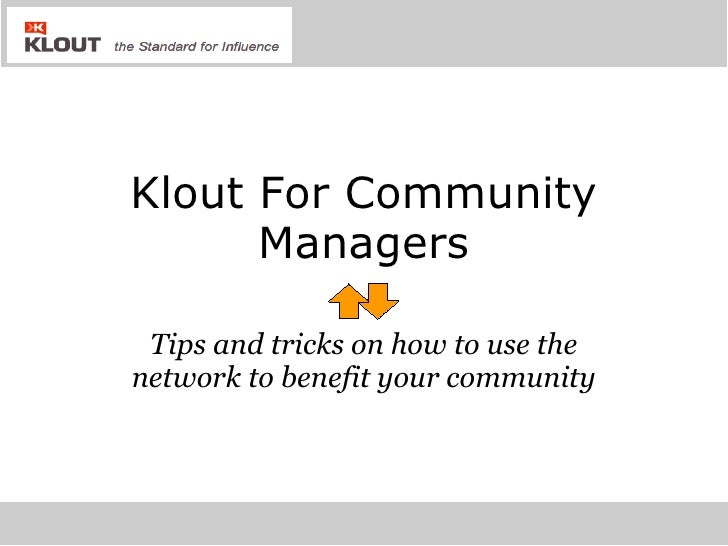 Klout For Community Managers Tips and tricks on how to use the network to benefit your community