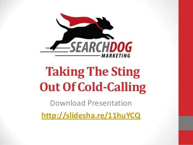 Taking The StingOut Of Cold-CallingDownload Presentationhttp://slidesha.re/11huYCQ