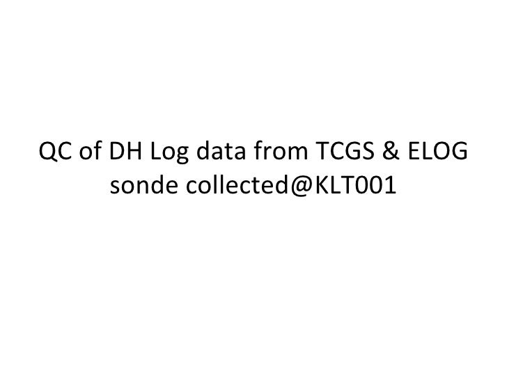 QC of DH Log data from TCGS & ELOG sonde collected@KLT001