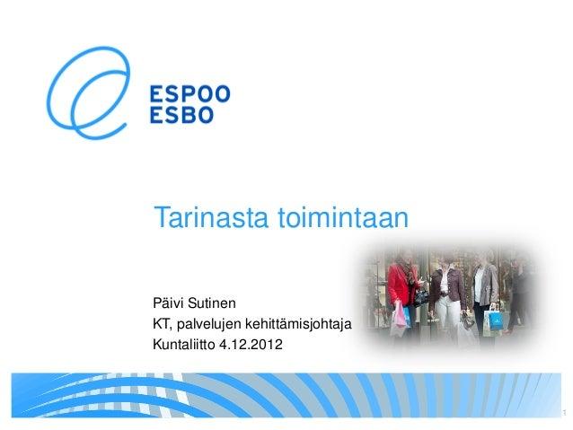 Tarinasta toimintaanPäivi SutinenKT, palvelujen kehittämisjohtajaKuntaliitto 4.12.2012                                   1