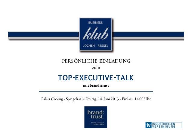 TOP-EXECUTIVE-TALKPERSÖNLICHE EINLADUNGzumPalais Coburg - Spiegelsaal - Freitag, 14. Juni 2013 - Einlass: 14.00 Uhrmit bra...