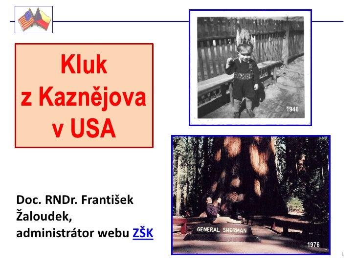 Klukz Kaznějova              1946   v USADoc. RNDr. FrantišekŽaloudek,administrátor webu ZŠK                              ...