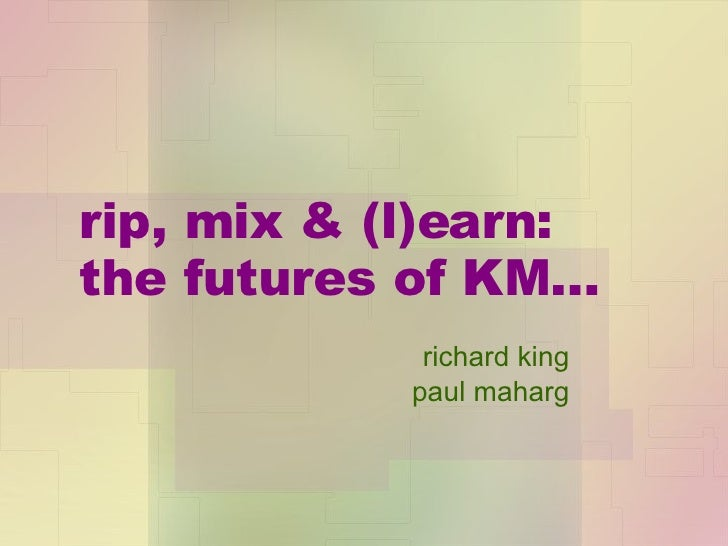 Rip mix & (l)earn: the future(s) of KM