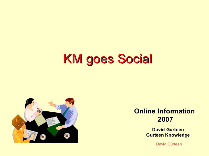 KM goes Social David Gurteen Gurteen Knowledge Online Information 2007