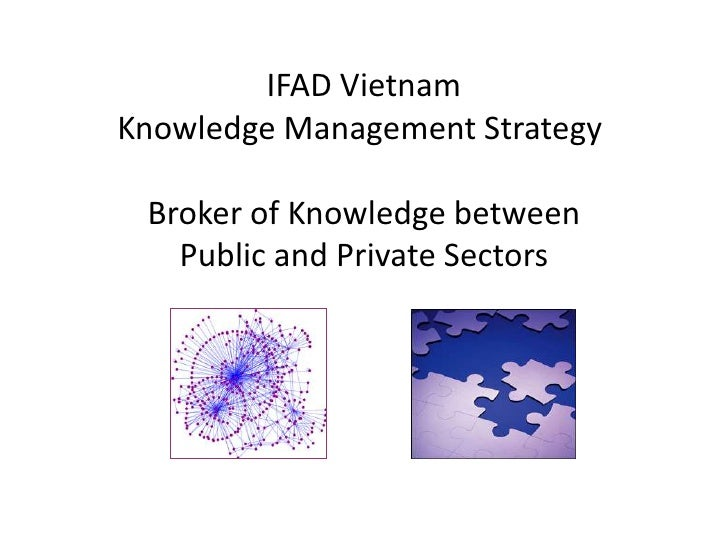IFAD VietnamKnowledge Management Strategy  Broker of Knowledge betweenPublic and Private Sectors<br />