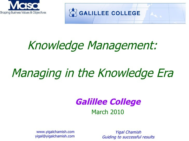 Knowledge Management: Managing in the Knowledge Era Galillee College March 2010