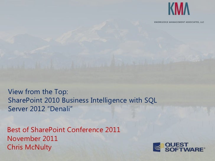 """View from the Top:SharePoint 2010 Business Intelligence with SQLServer 2012 """"Denali""""Best of SharePoint Conference 2011Nove..."""