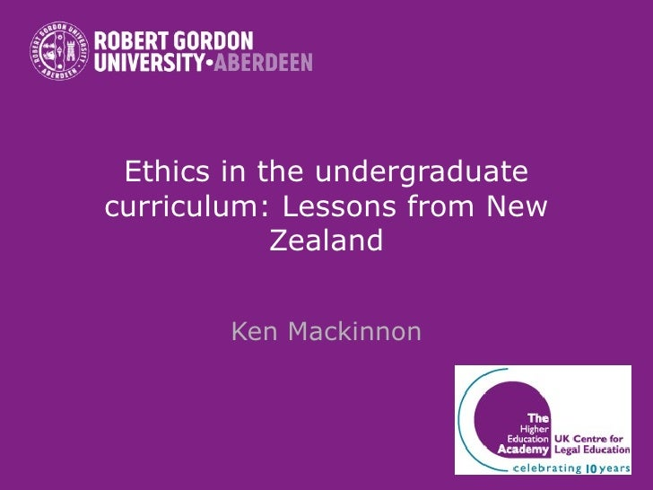 Ethics in the undergraduate curriculum: Lessons from New Zealand Ken Mackinnon
