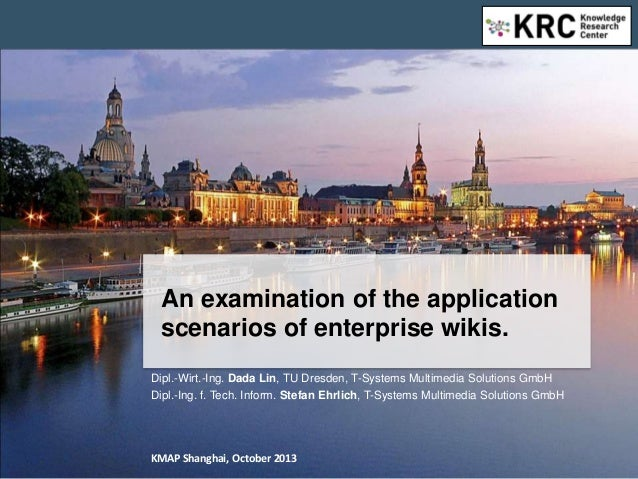 An examination of the application scenarios of enterprise wikis.Dipl.-Wirt.-Ing. Dada Lin, TU Dresden, T-Systems Multimedi...