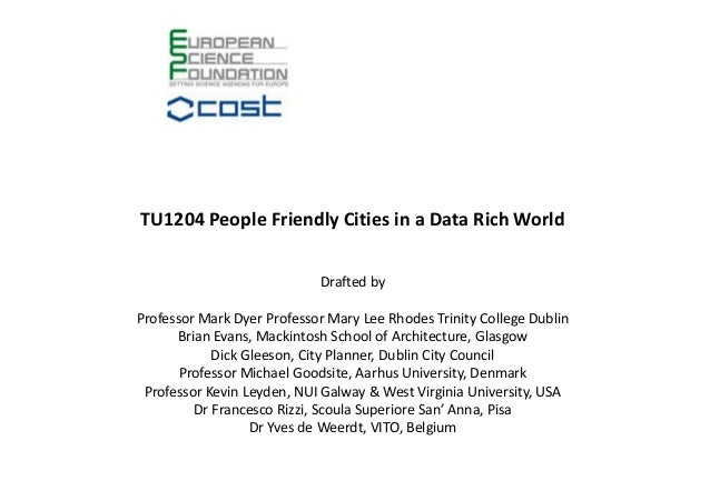 TU1204 People Friendly Cities in a Data Rich World Drafted by Professor Mark Dyer Professor Mary Lee Rhodes Trinity Colleg...