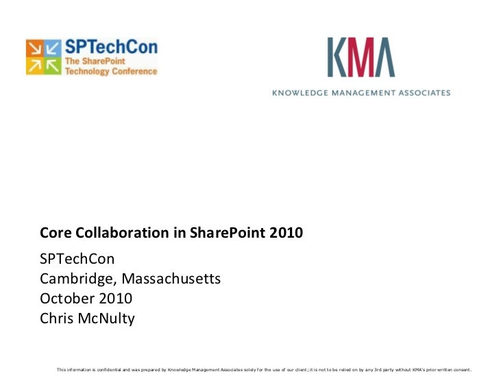 Core Collaboration in SharePoint 2010 SPTechCon Cambridge, Massachusetts October 2010 Chris McNulty    This information is...