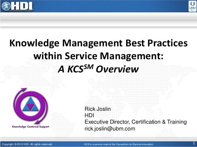 Copyright © 2012 HDI. All rights reserved. 1Knowledge Management Best Practiceswithin Service Management:A KCSSM OverviewK...
