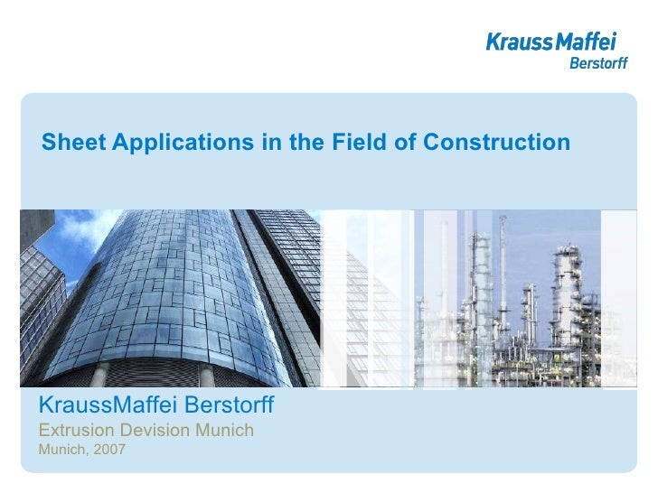 Sheet Applications in the Field of Construction KraussMaffei Berstorff Extrusion Devision Munich Munich, 2007