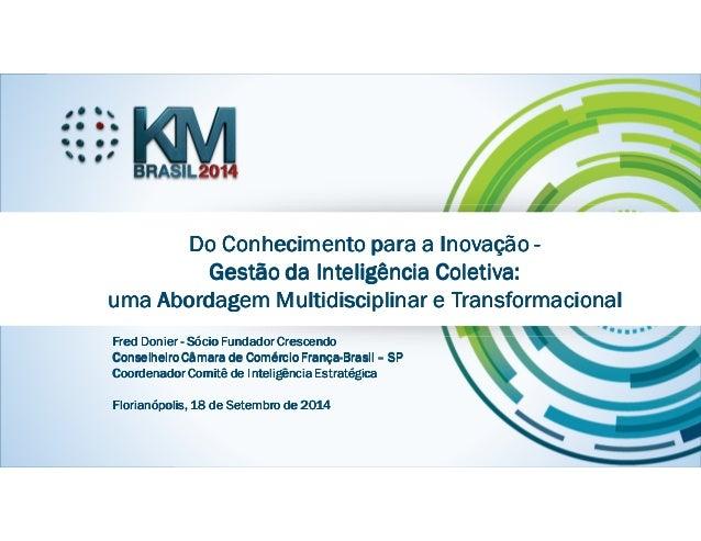 KMBRASIL 2014 - 12º Congresso Brasileiro de Gestão do Conhecimento - 17, 18 e 19 de setembro de 2014 - Florianópolis - SC ...