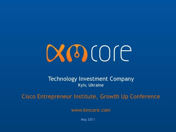 Technology Investment Company                    Kyiv, UkraineCisco Entrepreneur Institute, Growth Up Conference          ...