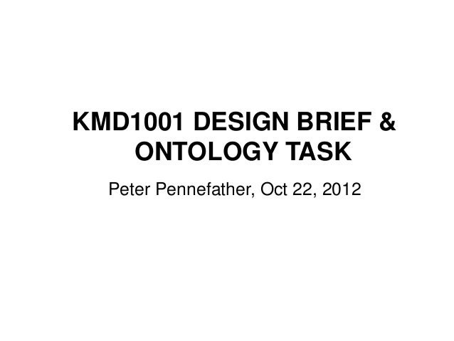KMD1001 DESIGN BRIEF &   ONTOLOGY TASK  Peter Pennefather, Oct 22, 2012