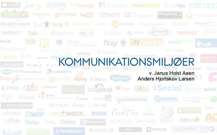 KOMMUNIKATIONSMILJØER                v. Janus Holst Aaen            Anders Hjortskov Larsen
