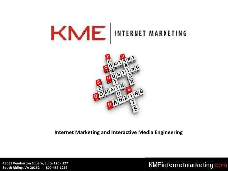 Internet Marketing and Interactive Media Engineering 43053 Pemberton Square, Suite 120 - 127 South Riding, VA 20152  800-4...