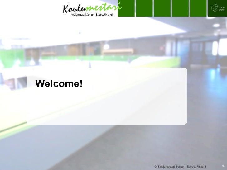 Welcome! ©   Koulumestari School - Espoo, Finland