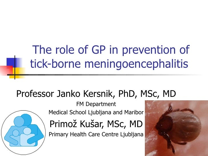 The role of GP in prevention of    tick-borne meningoencephalitis  Professor Janko Kersnik, PhD, MSc, MD                  ...